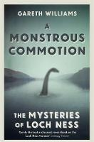Williams, Gareth - A Monstrous Commotion: The Mysteries of Loch Ness - 9781409158745 - V9781409158745