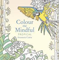 Catris, Anastasia - Colour Me Mindful: Tropical - 9781409163084 - V9781409163084