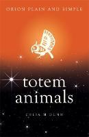 Gunn, Celia M - Totem Animals, Orion Plain and Simple - 9781409169499 - V9781409169499