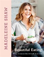 Shaw, Madeleine - A Year of Beautiful Eating: Eat fresh. Eat seasonal. Glow with health, all year round. - 9781409170471 - V9781409170471