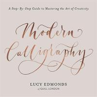 Edmonds, Lucy - Modern Calligraphy: A Step-by-Step Guide to Mastering the Art of Creativity - 9781409172550 - V9781409172550