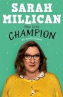 Millican, Sarah - How to be Champion: My Autobiography - 9781409174318 - 9781409174318