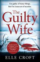 Croft, Elle - The Guilty Wife: A thrilling psychological suspense with twists and turns that grip you to the very last page - 9781409175421 - 9781409175421