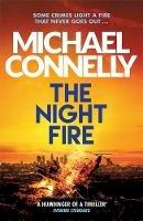 Connelly, Michael - The Night Fire: The Brand New Ballard and Bosch Thriller (Ballard & Bosch 2) - 9781409186069 - 9781409186069