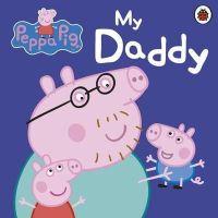 Peppa Pig - Peppa Pig: My Daddy Board Book - 9781409309062 - 9781409309062