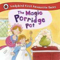 MacDonald, Alan - Ladybird First Favourite Tales: the Magic Porridge Pot - 9781409309543 - 9781409309543