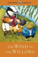 Grahame, Kenneth - Ladybird Classics: the Wind in the Willows - 9781409313564 - V9781409313564