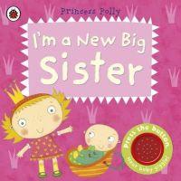 Li, Amanda - I'm a New Big Sister: A Princess Polly Book - 9781409313731 - 9781409313731