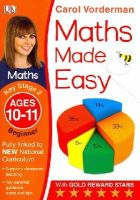 Vorderman, Carol - Maths Made Easy Ages 10-11 Key Stage 2 Beginner: Ages 10-11, Key Stage 2 beginner (Carol Vorderman's Maths Made Easy) - 9781409344858 - V9781409344858