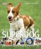 Bailey, Gwen - How to Train a Superdog - 9781409349808 - V9781409349808