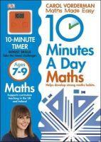 Vorderman, Carol - 10 Minutes a Day Maths Ages 7-9 - 9781409365426 - V9781409365426