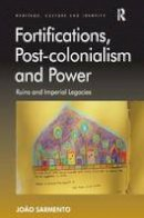 Sarmento, João - Fortifications, Post-colonialism and Power: Ruins and Imperial Legacies (Heritage, Culture and Identity) - 9781409403036 - V9781409403036