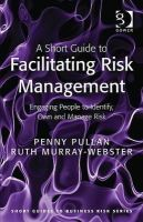 Penny Pullan, Ruth Murray-Webster - A Short Guide to Facilitating Risk Management (Short Guides to Business Risk) - 9781409407300 - V9781409407300