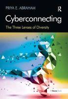 Priya E. Abraham - Cyberconnecting: The Three Lenses of Diversity - 9781409434467 - V9781409434467