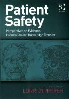 Zipperer Lorri, ed. - Patient Safety: Perspectives on Evidence, Information and Knowledge Transfer - 9781409438571 - V9781409438571