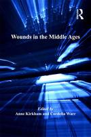 Anne Kirkham, Cordelia Warr - Wounds in the Middle Ages (The History of Medicine in Context) - 9781409465690 - V9781409465690