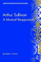 Taylor, Benedict - Arthur Sullivan: A Musical Reappraisal (Music in Nineteenth-Century Britain) - 9781409469100 - V9781409469100