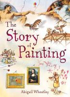 Wheatley, Abigail - The Story of Painting - 9781409566311 - V9781409566311