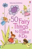 Gilpin, Rebecca - 50 Fairy Things to Make and Do - 9781409574729 - V9781409574729