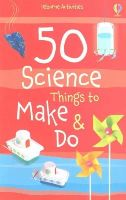 Georgina Andrews, Kate Knighton - 50 Science Things to Make and Do - 9781409582922 - V9781409582922