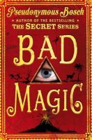 Pseudonymous Bosch - Bad Magic (The Bad Books) - 9781409587682 - V9781409587682