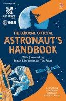 Stowell, Louie, Melmoth, Jonathan - The Usborne Official Astronaut's Handbook (Handbooks) - 9781409590743 - V9781409590743