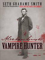 Grahame-Smith, Seth - Abraham Lincoln: Vampire Hunter (Thorndike Core) - 9781410426772 - KTK0093981