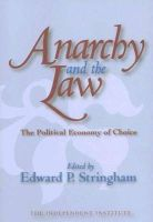 Stringham, Edward P. - Anarchy and the Law: The Political Economy of Choice (Independent Studies in Political Economy) - 9781412805797 - V9781412805797