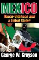 Grayson, George W. - Mexico: Narco-Violence and a Failed State? - 9781412811514 - V9781412811514