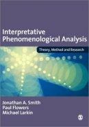 Smith, Jonathan A.; Flowers, Paul; Larkin, Michael - Interpretative Phenomenological Analysis - 9781412908344 - V9781412908344