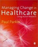 Parkin, Paul - Managing Change in Healthcare - 9781412922593 - V9781412922593