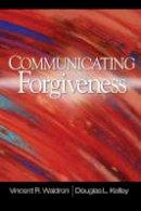 Waldron, Vincent R., Kelley, Douglas L. - Communicating Forgiveness - 9781412939713 - V9781412939713