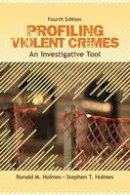 Holmes, Ronald M.; Holmes, Stephen T. - Profiling Violent Crimes - 9781412959988 - V9781412959988