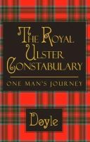 Doyle - The Royal Ulster Constabulary: One Man's Journey - 9781413738001 - KRF0019157
