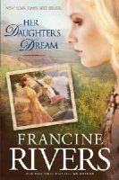 Rivers, Francine - Her Daughter's Dream - 9781414334103 - V9781414334103