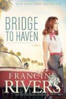 Rivers, Francine - Bridge to Haven - 9781414368191 - V9781414368191