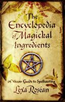 Rosean, Lexa - The Encyclopedia of Magickal Ingredients: A Wiccan Guide to Spellcasting - 9781416501589 - V9781416501589