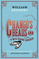 Kennedy, William - Chango's Beads and Two-Tone Shoes - 9781416526872 - KSG0005006