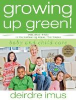 Imus, Deirdre - Growing Up Green: Baby and Childcare - volume two in the bestselling green this! series - 9781416541240 - KLJ0020340