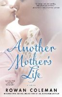 Coleman, Rowan - Another Mother's Life - 9781416583028 - KEX0203670