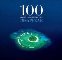 Co+Life - 100 Places to Go Before They Disappear - 9781419700033 - V9781419700033