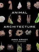 Arndt, Ingo, Tautz Dr., Jürgen - Animal Architecture - 9781419711657 - V9781419711657
