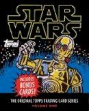 The Topps Company, Gerani, Gary, Conte, Robert V. - Star Wars: The Original Topps Trading Card Series, Volume One - 9781419711725 - V9781419711725