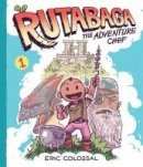 Colossal, Eric - Rutabaga the Adventure Chef: Book 1 - 9781419713804 - V9781419713804