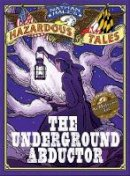 Hale, Nathan - Nathan Hale's Hazardous Tales: The Underground Abductor (An Abolitionist Tale) - 9781419715365 - V9781419715365