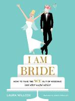 Willcox, Laura - I AM BRIDE: How to Take the WE Out of Wedding (and Other Useful Advice) - 9781419722202 - V9781419722202