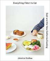 Koslow, Jessica - Everything I Want to Eat: Sqirl and the New California Cooking - 9781419722318 - V9781419722318