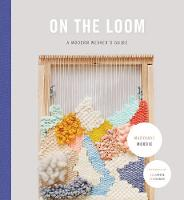 Moodie, Maryanne - On the Loom: A Modern Weaver's Guide - 9781419722370 - V9781419722370