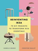 Bruno, Isabelle, Baillet, Christine - Reinventing Ikea: 70 DIY Projects to Transform Ikea Essentials - 9781419722677 - V9781419722677