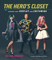 Conahan, Gillian - The Hero's Closet: Sewing for Cosplay and Costuming - 9781419723964 - V9781419723964